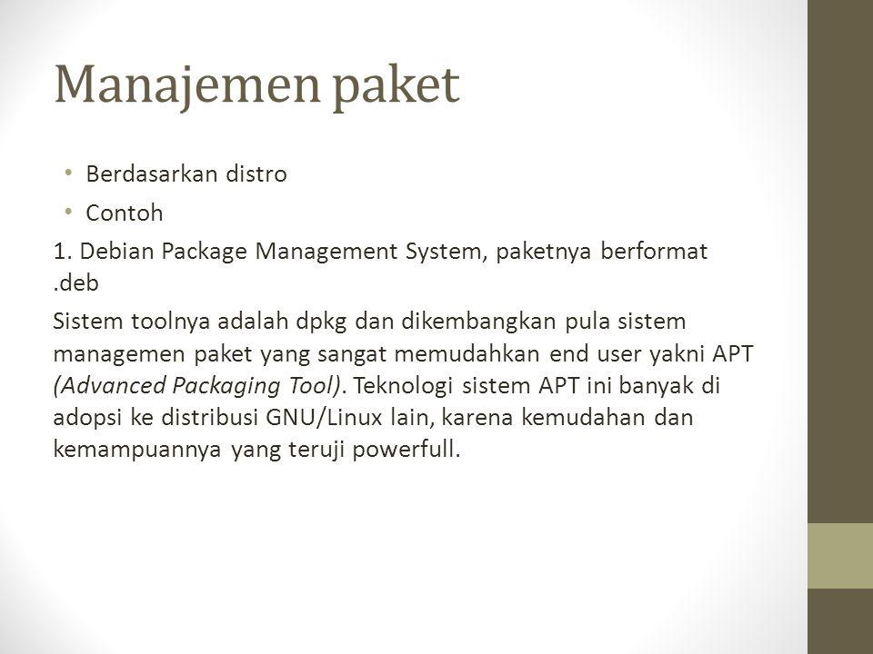 Manajemen paket Berdasarkan distro Contoh 1. Debian Package Management System, paketnya berformat.deb Sistem toolnya adalah dpkg dan dikembangkan pula