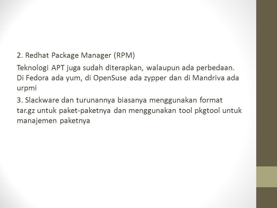 2. Redhat Package Manager (RPM) Teknologi APT juga sudah diterapkan, walaupun ada perbedaan. Di Fedora ada yum, di OpenSuse ada zypper dan di Mandriva