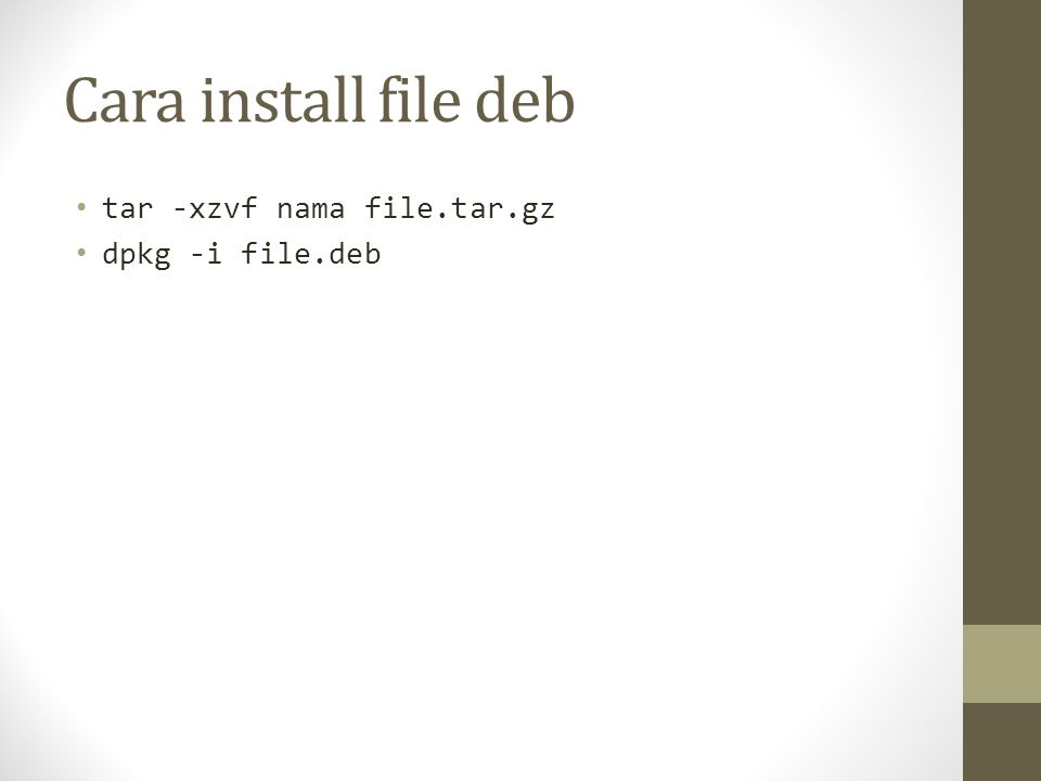 Cara install file deb tar -xzvf nama file.tar.gz dpkg -i file.deb