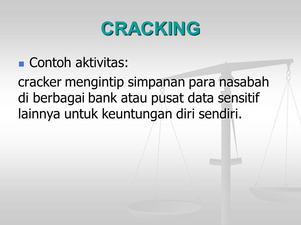 CRACKING Contoh aktivitas: Contoh aktivitas: cracker mengintip simpanan para nasabah di berbagai bank atau pusat data sensitif lainnya untuk keuntunga