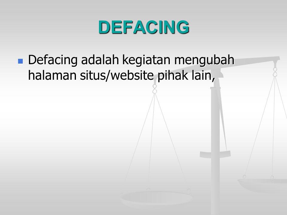 DEFACING Defacing adalah kegiatan mengubah halaman situs/website pihak lain, Defacing adalah kegiatan mengubah halaman situs/website pihak lain,