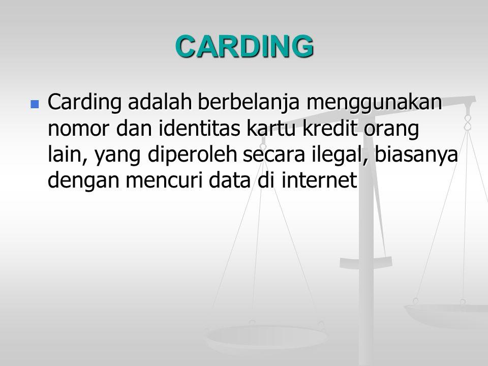 CARDING Carding adalah berbelanja menggunakan nomor dan identitas kartu kredit orang lain, yang diperoleh secara ilegal, biasanya dengan mencuri data