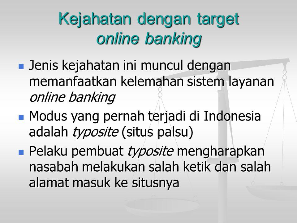 Kejahatan dengan target online banking Jenis kejahatan ini muncul dengan memanfaatkan kelemahan sistem layanan online banking Jenis kejahatan ini munc