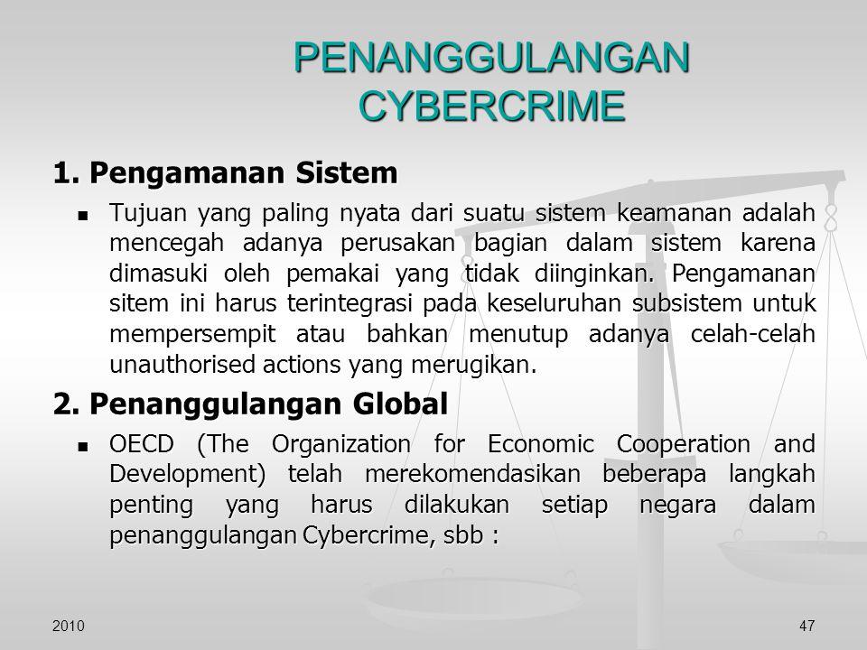 PENANGGULANGAN CYBERCRIME 1. Pengamanan Sistem Tujuan yang paling nyata dari suatu sistem keamanan adalah mencegah adanya perusakan bagian dalam siste