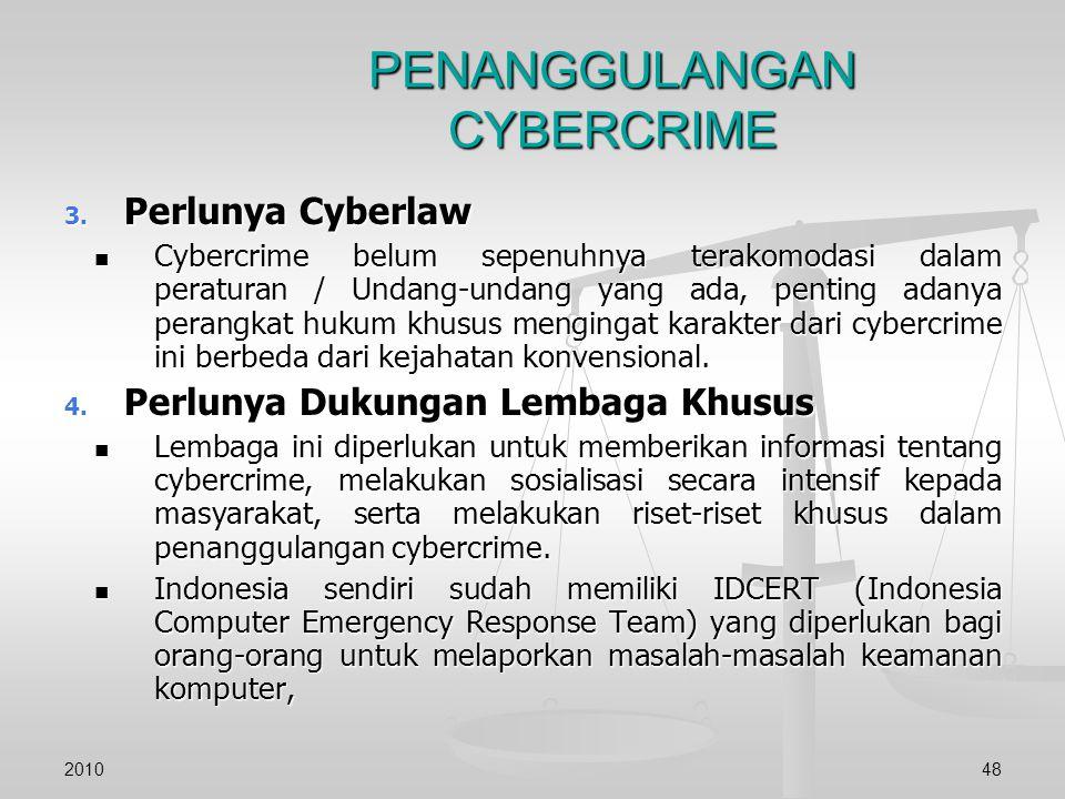 PENANGGULANGAN CYBERCRIME 3. Perlunya Cyberlaw Cybercrime belum sepenuhnya terakomodasi dalam peraturan / Undang-undang yang ada, penting adanya peran