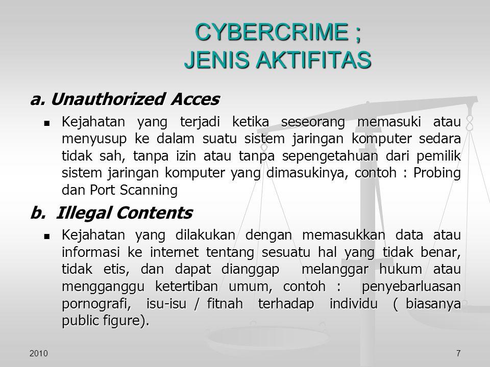 CYBERCRIME ; JENIS AKTIFITAS a. Unauthorized Acces Kejahatan yang terjadi ketika seseorang memasuki atau menyusup ke dalam suatu sistem jaringan kompu