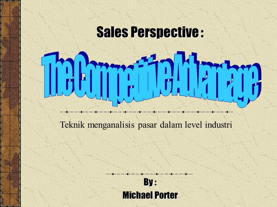 Sales Perspective : By : Michael Porter Teknik menganalisis pasar dalam level industri