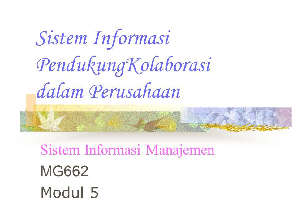 Sistem Informasi PendukungKolaborasi dalam Perusahaan Sistem Informasi Manajemen MG662 Modul 5