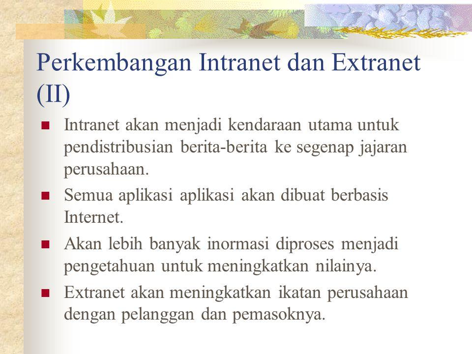 Perkembangan Intranet dan Extranet (II) Intranet akan menjadi kendaraan utama untuk pendistribusian berita-berita ke segenap jajaran perusahaan. Semua