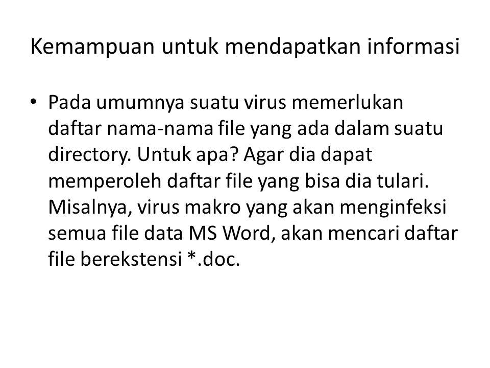 Kemampuan untuk mendapatkan informasi Pada umumnya suatu virus memerlukan daftar nama-nama file yang ada dalam suatu directory. Untuk apa? Agar dia da