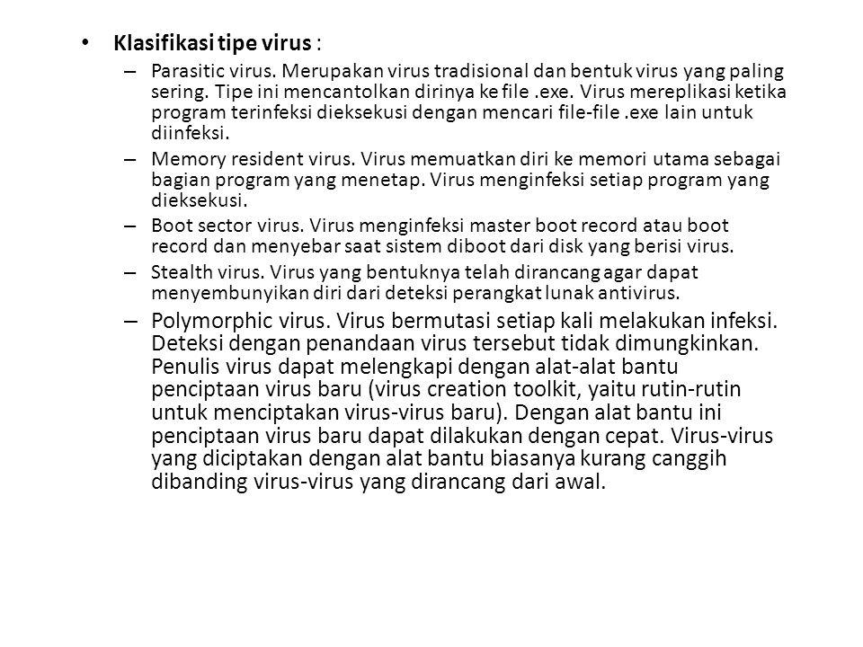Klasifikasi tipe virus : – Parasitic virus. Merupakan virus tradisional dan bentuk virus yang paling sering. Tipe ini mencantolkan dirinya ke file.exe