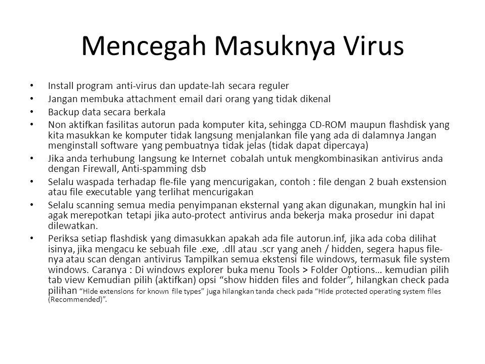 Mencegah Masuknya Virus Install program anti-virus dan update-lah secara reguler Jangan membuka attachment email dari orang yang tidak dikenal Backup