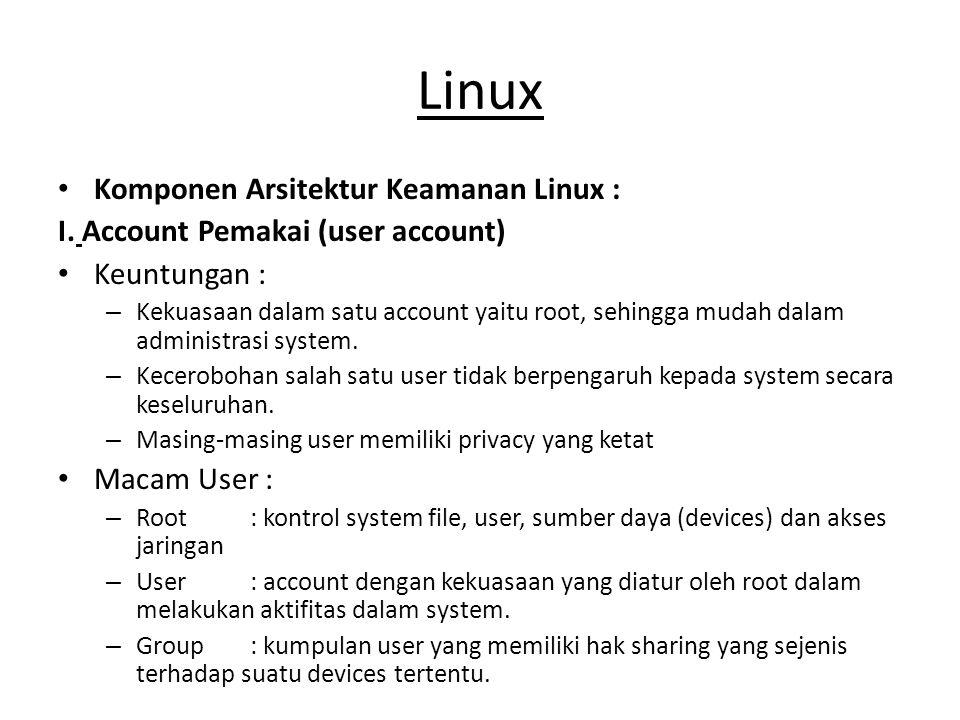 Linux Komponen Arsitektur Keamanan Linux : I. Account Pemakai (user account) Keuntungan : – Kekuasaan dalam satu account yaitu root, sehingga mudah da