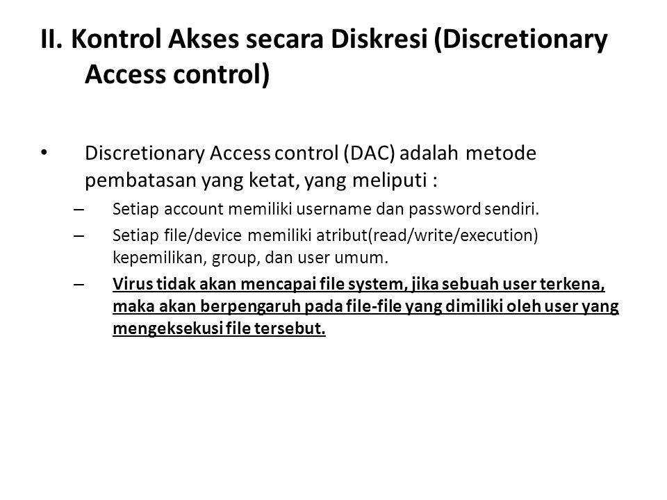 II. Kontrol Akses secara Diskresi (Discretionary Access control) Discretionary Access control (DAC) adalah metode pembatasan yang ketat, yang meliputi