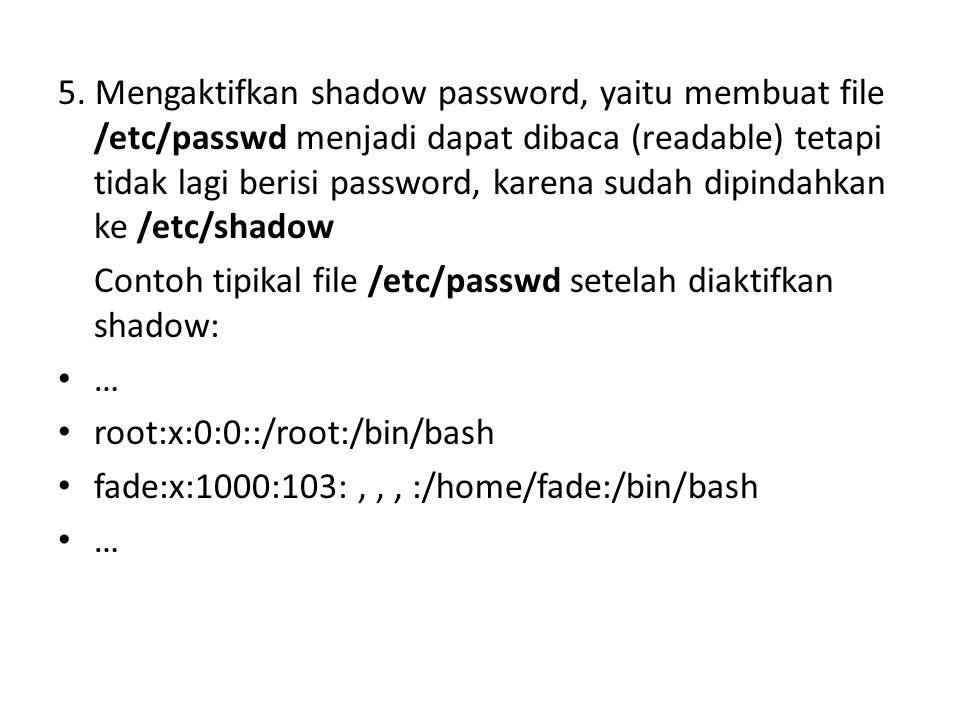5. Mengaktifkan shadow password, yaitu membuat file /etc/passwd menjadi dapat dibaca (readable) tetapi tidak lagi berisi password, karena sudah dipind