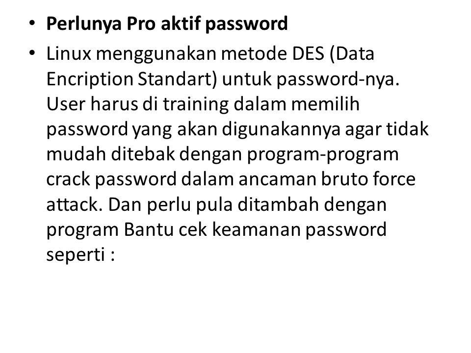 Perlunya Pro aktif password Linux menggunakan metode DES (Data Encription Standart) untuk password-nya. User harus di training dalam memilih password