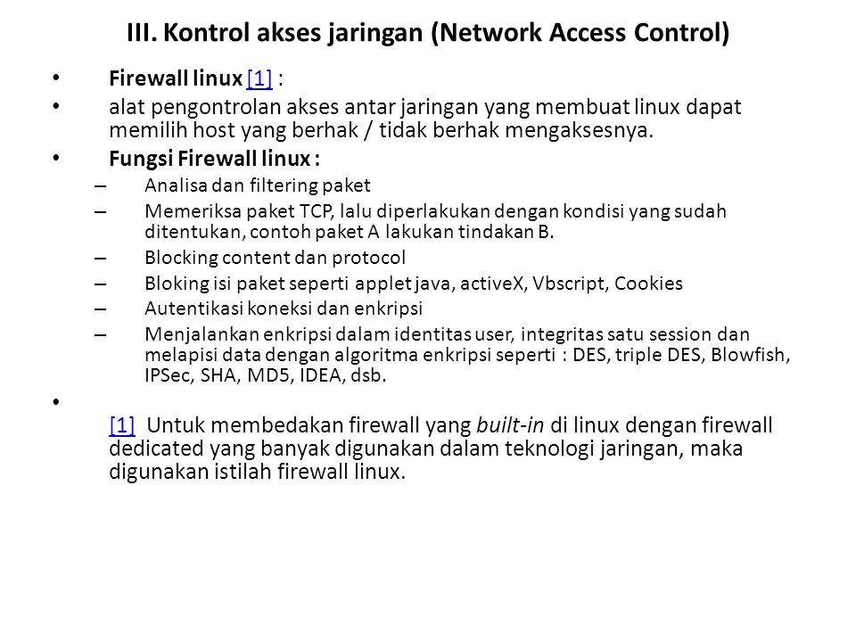 III. Kontrol akses jaringan (Network Access Control) Firewall linux [1] :[1] alat pengontrolan akses antar jaringan yang membuat linux dapat memilih h