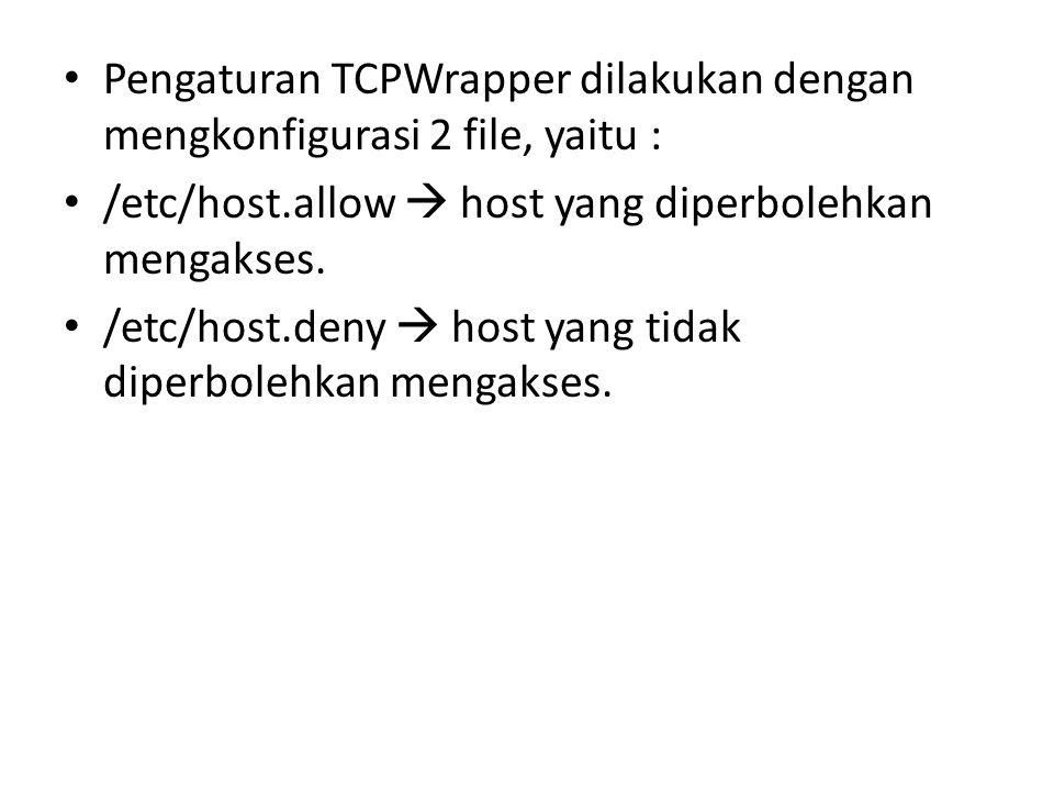 Pengaturan TCPWrapper dilakukan dengan mengkonfigurasi 2 file, yaitu : /etc/host.allow  host yang diperbolehkan mengakses.