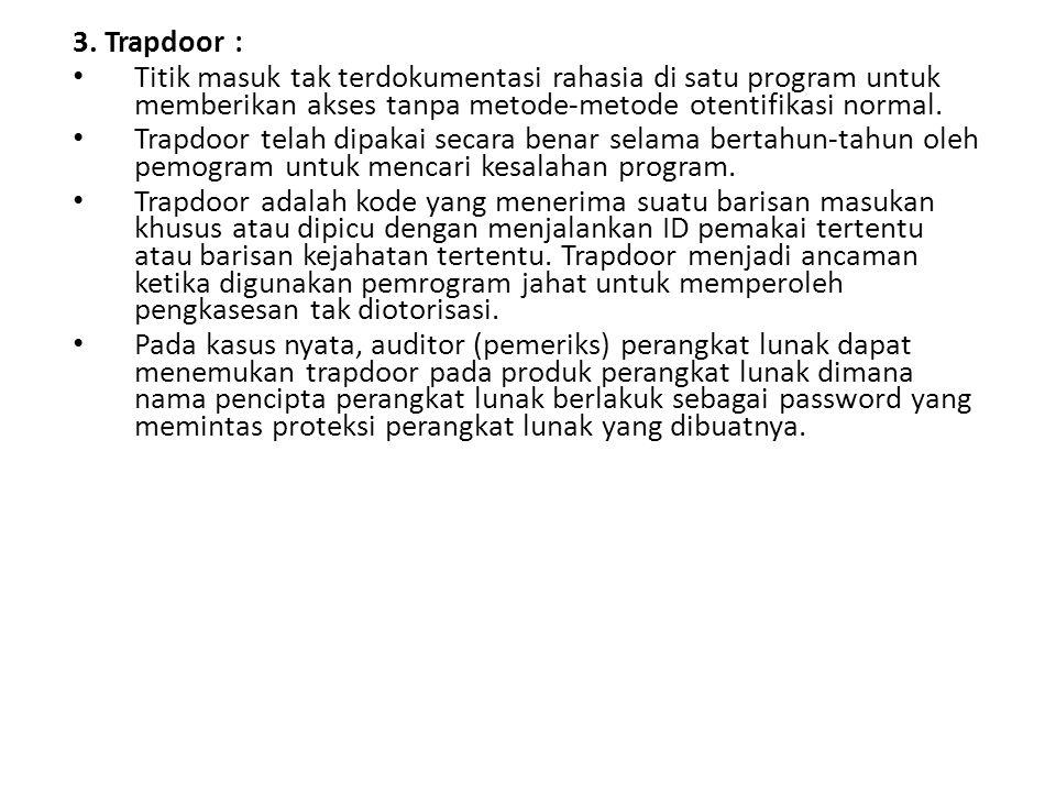 3. Trapdoor : Titik masuk tak terdokumentasi rahasia di satu program untuk memberikan akses tanpa metode-metode otentifikasi normal. Trapdoor telah di