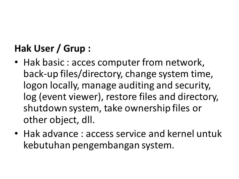 Hak User / Grup : Hak basic : acces computer from network, back-up files/directory, change system time, logon locally, manage auditing and security, l