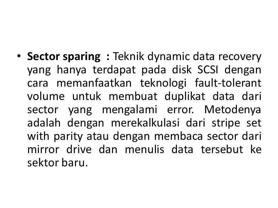 Sector sparing : Teknik dynamic data recovery yang hanya terdapat pada disk SCSI dengan cara memanfaatkan teknologi fault-tolerant volume untuk membua