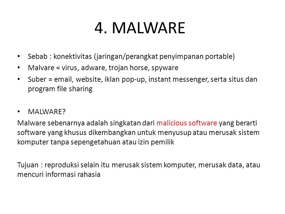 4. MALWARE Sebab : konektivitas (jaringan/perangkat penyimpanan portable) Malvare = virus, adware, trojan horse, spyware Suber = email, website, iklan