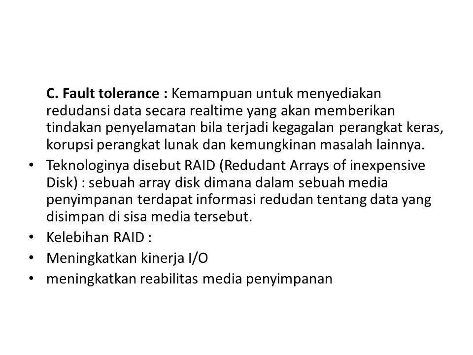 C. Fault tolerance : Kemampuan untuk menyediakan redudansi data secara realtime yang akan memberikan tindakan penyelamatan bila terjadi kegagalan pera