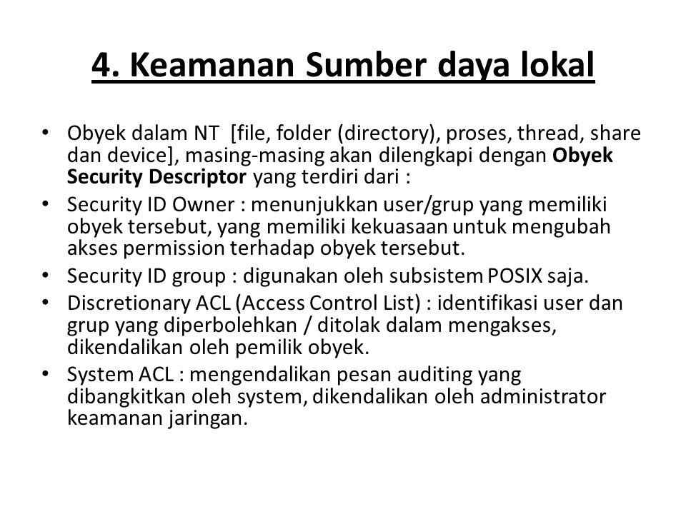 4. Keamanan Sumber daya lokal Obyek dalam NT [file, folder (directory), proses, thread, share dan device], masing-masing akan dilengkapi dengan Obyek