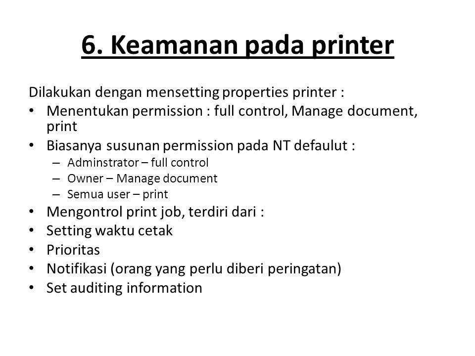 6. Keamanan pada printer Dilakukan dengan mensetting properties printer : Menentukan permission : full control, Manage document, print Biasanya susuna
