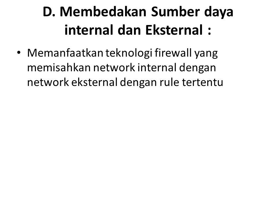 D. Membedakan Sumber daya internal dan Eksternal : Memanfaatkan teknologi firewall yang memisahkan network internal dengan network eksternal dengan ru