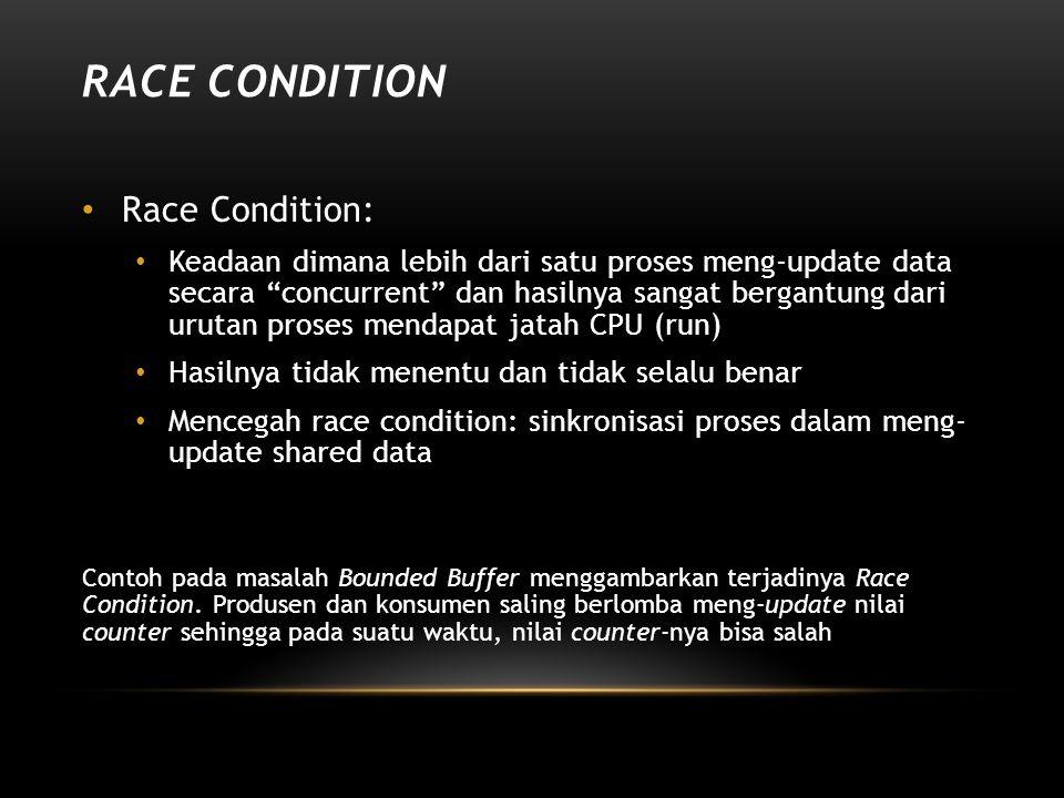 """RACE CONDITION Race Condition: Keadaan dimana lebih dari satu proses meng-update data secara """"concurrent"""" dan hasilnya sangat bergantung dari urutan p"""