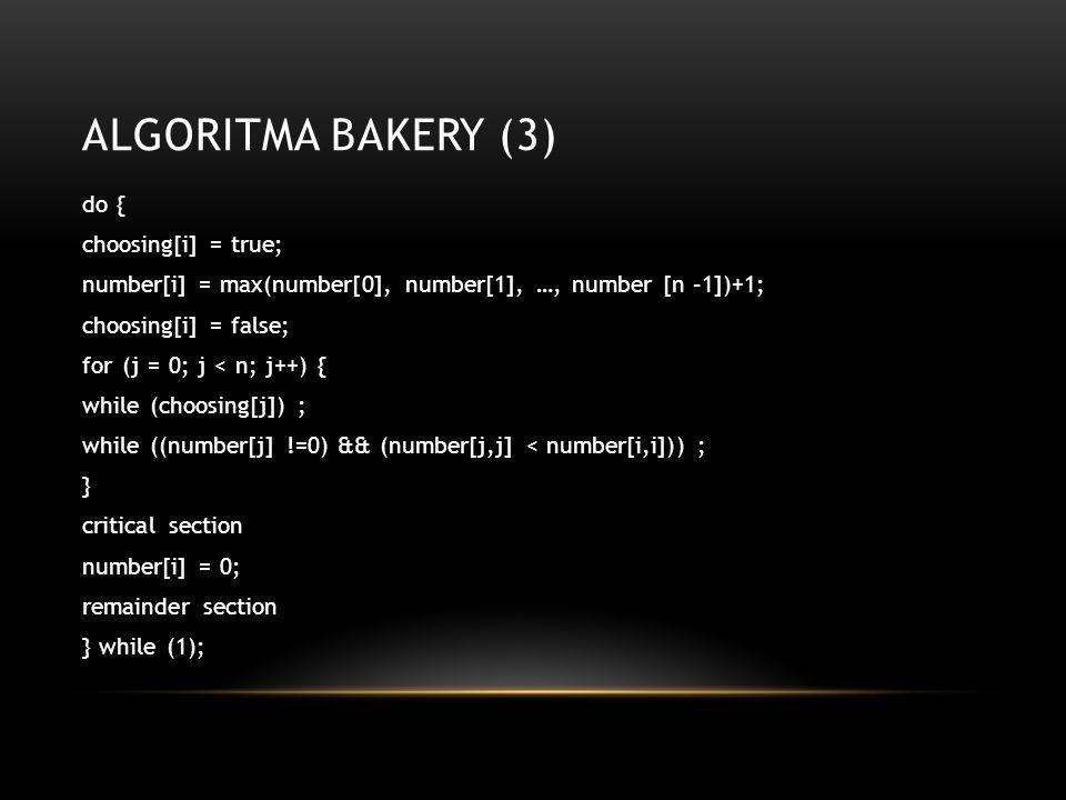 ALGORITMA BAKERY (3) do { choosing[i] = true; number[i] = max(number[0], number[1], …, number [n –1])+1; choosing[i] = false; for (j = 0; j < n; j++)