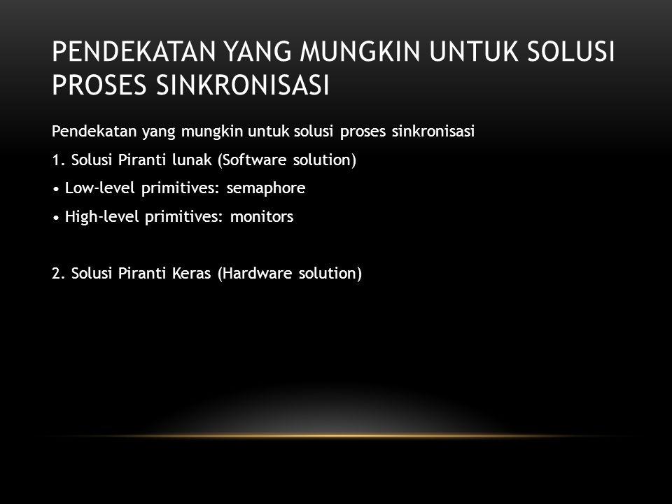 PENDEKATAN YANG MUNGKIN UNTUK SOLUSI PROSES SINKRONISASI Pendekatan yang mungkin untuk solusi proses sinkronisasi 1. Solusi Piranti lunak (Software so