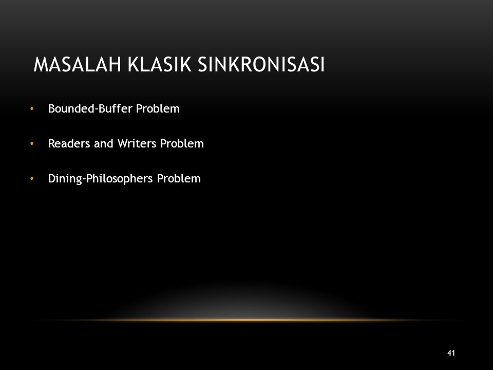 41 MASALAH KLASIK SINKRONISASI Bounded-Buffer Problem Readers and Writers Problem Dining-Philosophers Problem