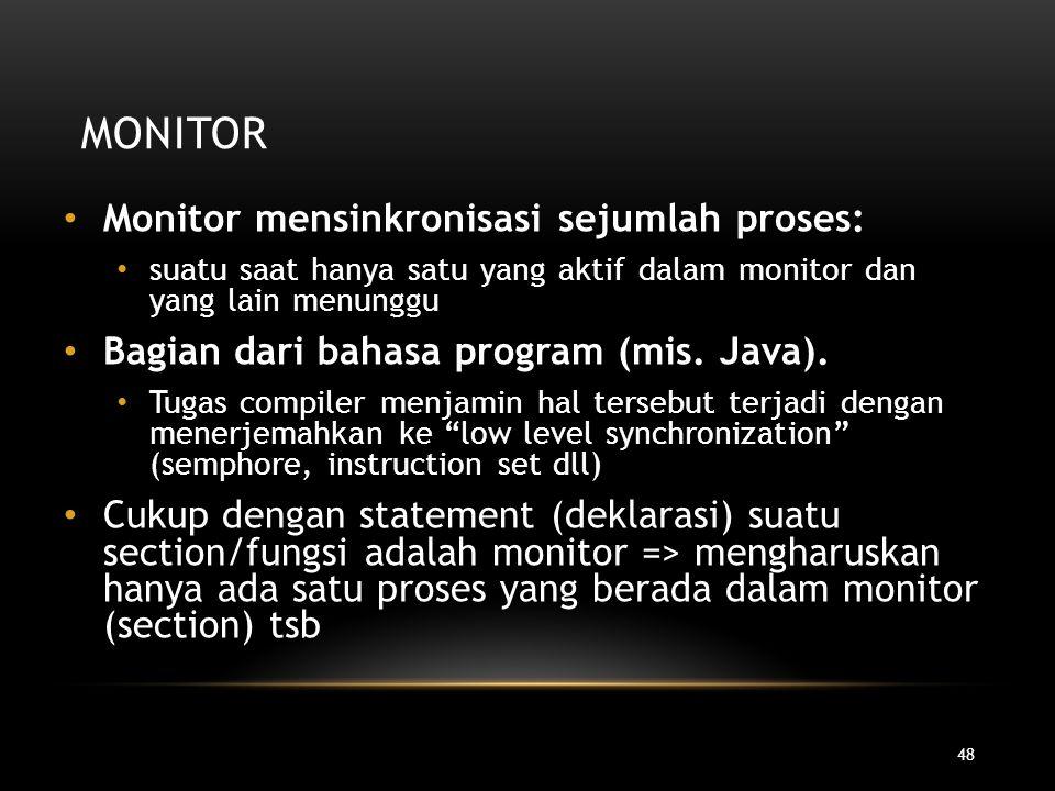 48 MONITOR Monitor mensinkronisasi sejumlah proses: suatu saat hanya satu yang aktif dalam monitor dan yang lain menunggu Bagian dari bahasa program (
