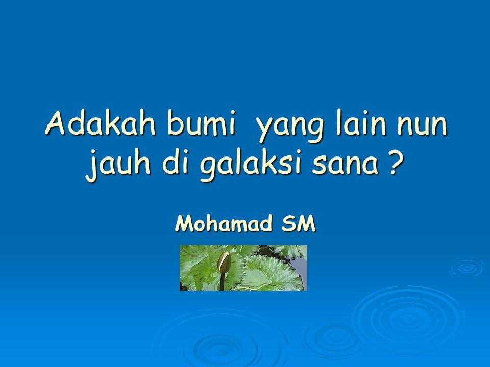 Adakah bumi yang lain nun jauh di galaksi sana ? Mohamad SM