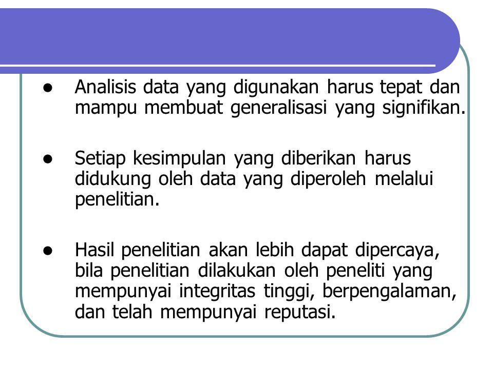 Analisis data yang digunakan harus tepat dan mampu membuat generalisasi yang signifikan. Setiap kesimpulan yang diberikan harus didukung oleh data yan