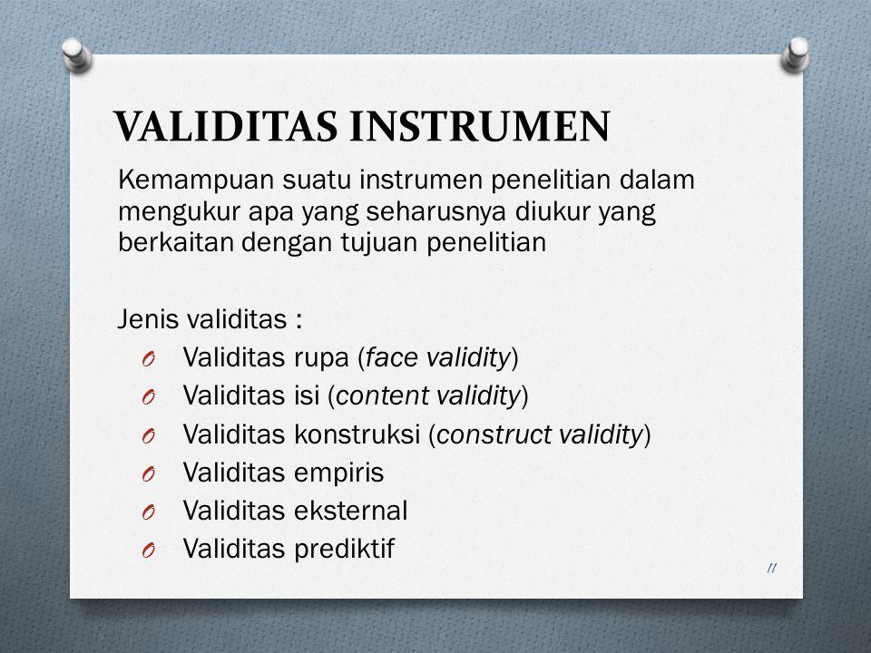 VALIDITAS INSTRUMEN Kemampuan suatu instrumen penelitian dalam mengukur apa yang seharusnya diukur yang berkaitan dengan tujuan penelitian Jenis valid