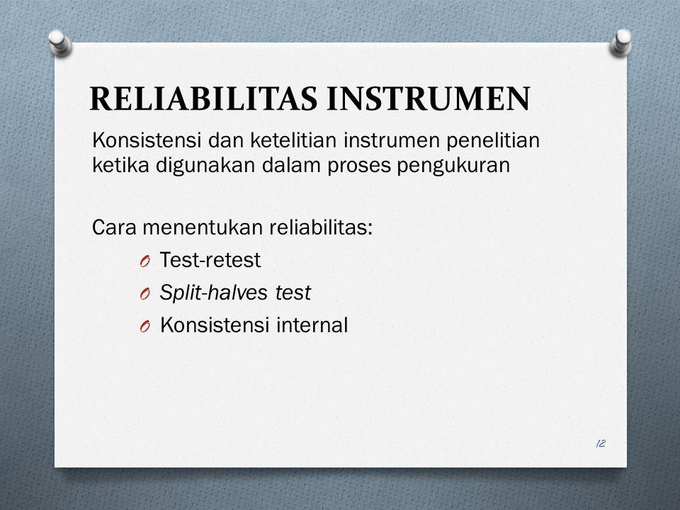 RELIABILITAS INSTRUMEN Konsistensi dan ketelitian instrumen penelitian ketika digunakan dalam proses pengukuran Cara menentukan reliabilitas: O Test-r