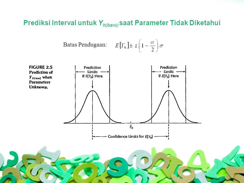 Prediksi Interval untuk Y h(baru) saat Parameter Tidak Diketahui Terdapat dua kemungkinan distribusi Y, sesuai dengan batas atas dan bawah selang kepercayaan E(Y h ).