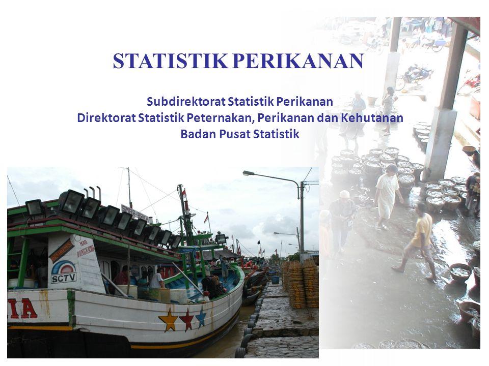 STATISTIK PERIKANAN Subdirektorat Statistik Perikanan Direktorat Statistik Peternakan, Perikanan dan Kehutanan Badan Pusat Statistik
