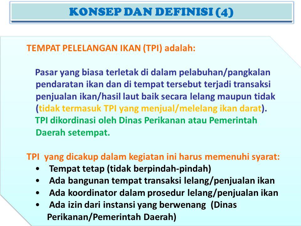KONSEP DAN DEFINISI (2) KONSEP DAN DEFINISI (4) TEMPAT PELELANGAN IKAN (TPI) adalah: Pasar yang biasa terletak di dalam pelabuhan/pangkalan pendaratan
