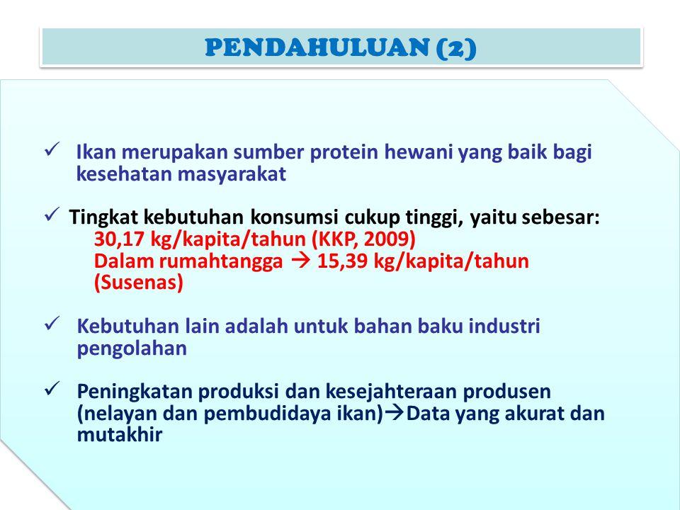 PENDAHULUAN (2) Ikan merupakan sumber protein hewani yang baik bagi kesehatan masyarakat Tingkat kebutuhan konsumsi cukup tinggi, yaitu sebesar: 30,17