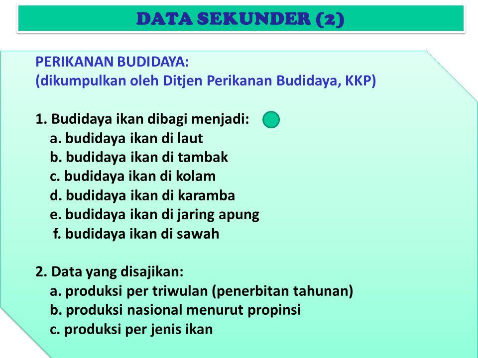DATA SEKUNDER (2) PERIKANAN BUDIDAYA: (dikumpulkan oleh Ditjen Perikanan Budidaya, KKP) 1.