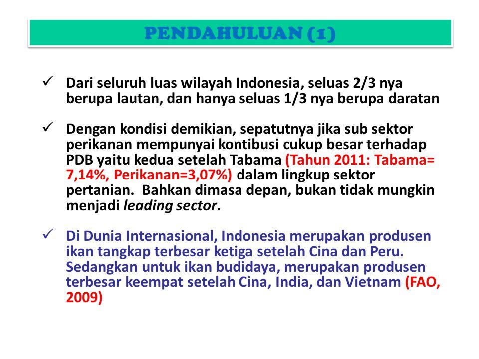Dari seluruh luas wilayah Indonesia, seluas 2/3 nya berupa lautan, dan hanya seluas 1/3 nya berupa daratan Dengan kondisi demikian, sepatutnya jika sub sektor perikanan mempunyai kontibusi cukup besar terhadap PDB yaitu kedua setelah Tabama (Tahun 2011: Tabama= 7,14%, Perikanan=3,07%) dalam lingkup sektor pertanian.