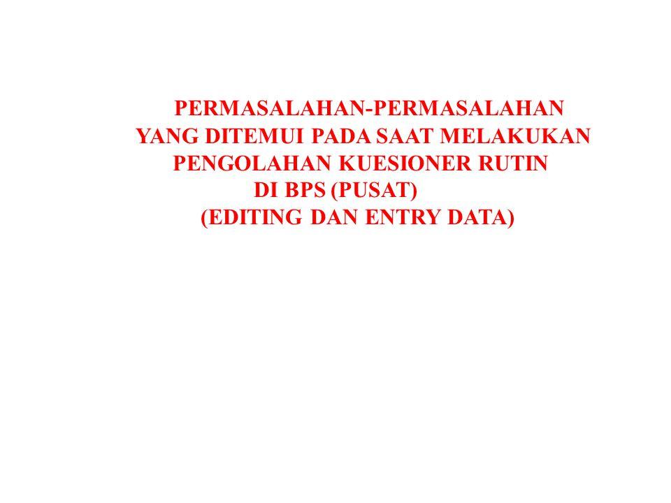 PERMASALAHAN-PERMASALAHAN YANG DITEMUI PADA SAAT MELAKUKAN PENGOLAHAN KUESIONER RUTIN DI BPS (PUSAT) (EDITING DAN ENTRY DATA)
