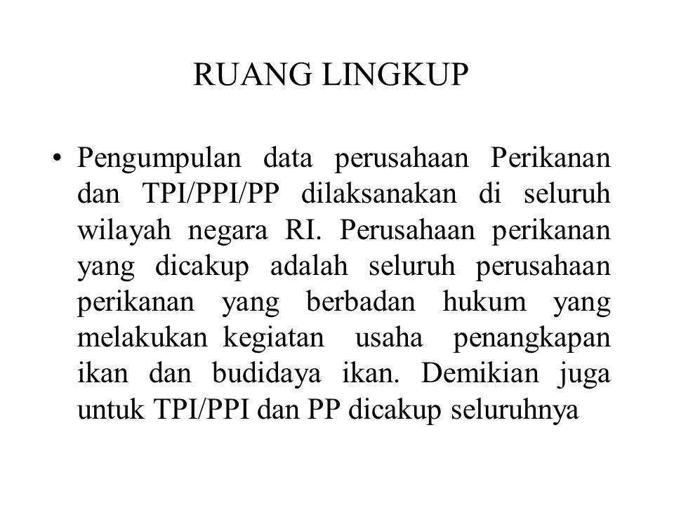 Pengumpulan data perusahaan Perikanan dan TPI/PPI/PP dilaksanakan di seluruh wilayah negara RI.