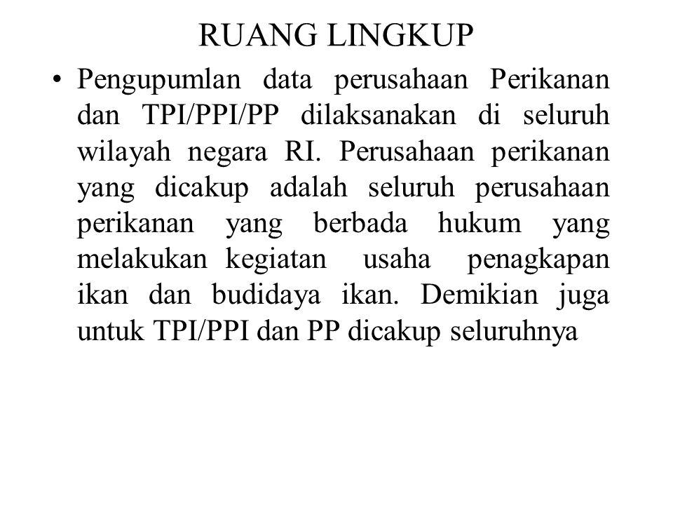 RUANG LINGKUP Pengupumlan data perusahaan Perikanan dan TPI/PPI/PP dilaksanakan di seluruh wilayah negara RI.
