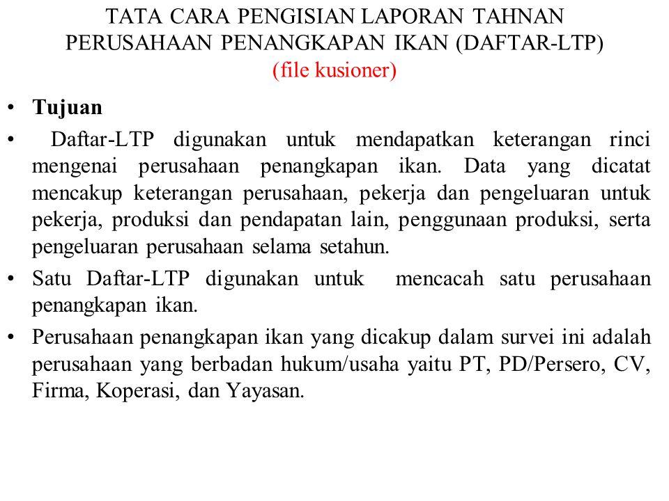 TATA CARA PENGISIAN LAPORAN TAHNAN PERUSAHAAN PENANGKAPAN IKAN (DAFTAR-LTP) (file kusioner) Tujuan Daftar-LTP digunakan untuk mendapatkan keterangan rinci mengenai perusahaan penangkapan ikan.