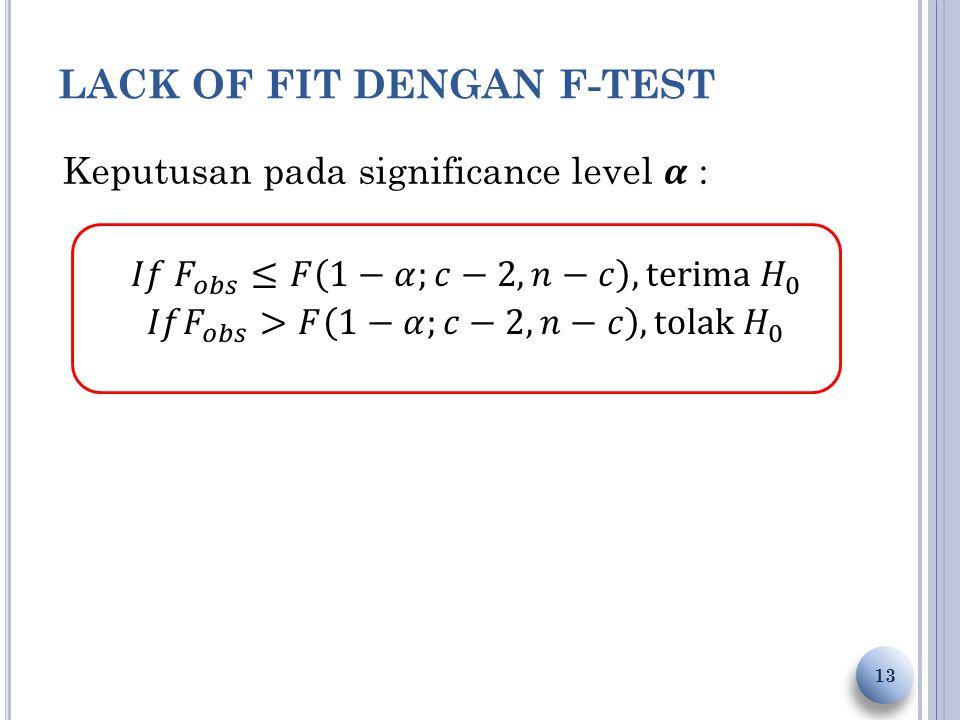 LACK OF FIT DENGAN F-TEST 13 Keputusan pada significance level :